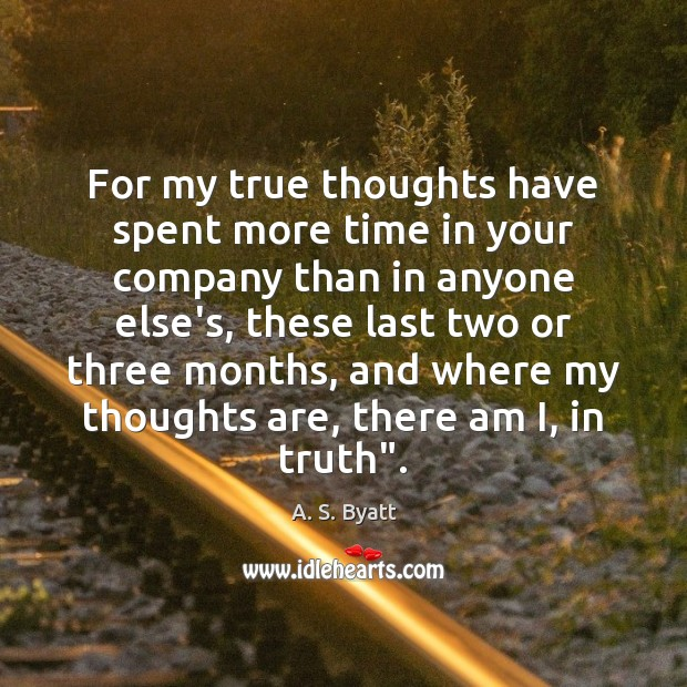 Image, For my true thoughts have spent more time in your company than