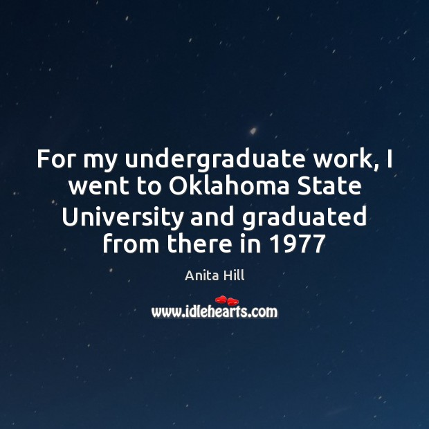 For my undergraduate work, I went to Oklahoma State University and graduated Anita Hill Picture Quote