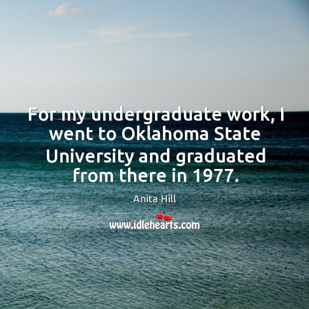 For my undergraduate work, I went to oklahoma state university and graduated from there in 1977. Image
