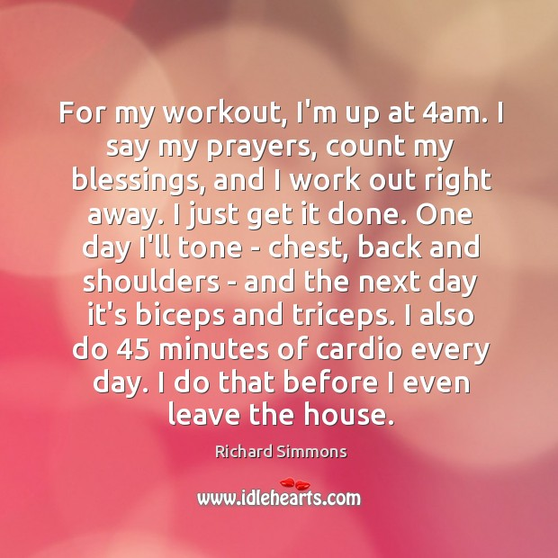 Image, For my workout, I'm up at 4am. I say my prayers, count