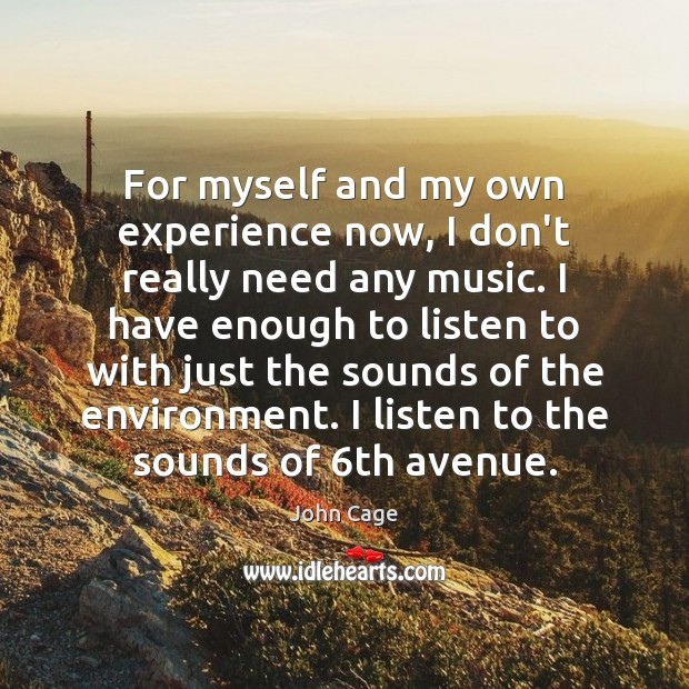 For myself and my own experience now, I don't really need any Environment Quotes Image