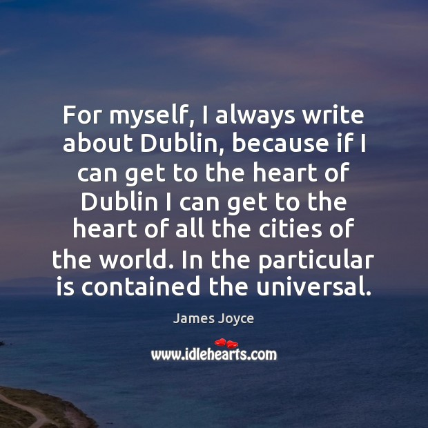 For myself, I always write about Dublin, because if I can get Image