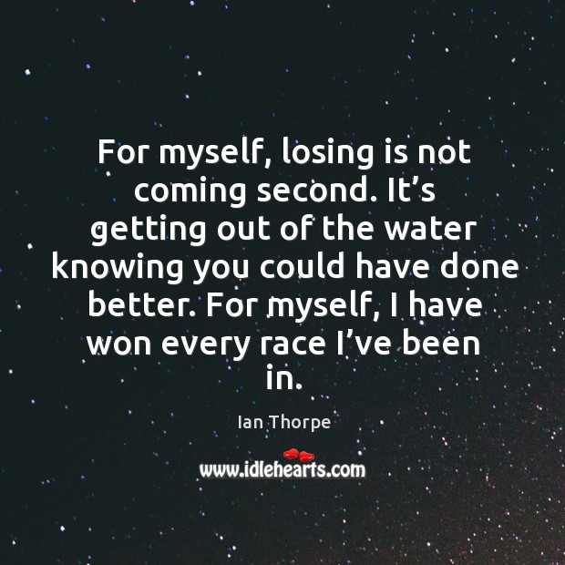 For myself, losing is not coming second. It's getting out of the water knowing you Image