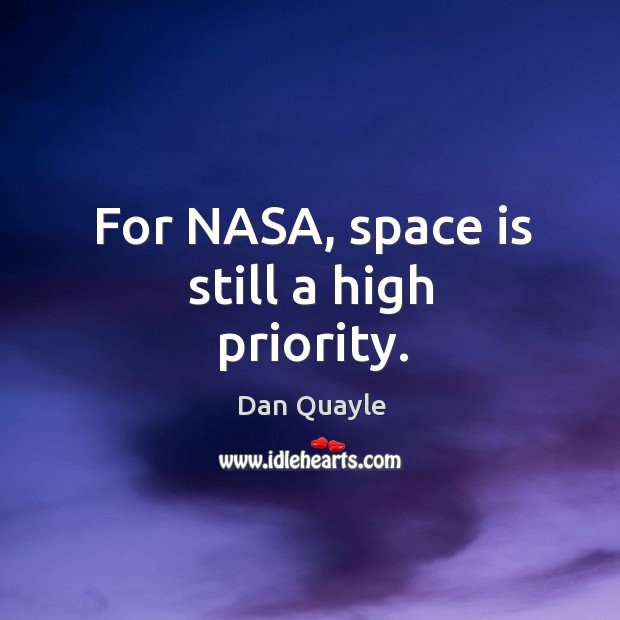 For nasa, space is still a high priority. Image