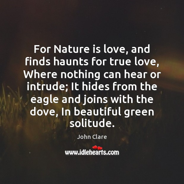 For Nature is love, and finds haunts for true love, Where nothing Image