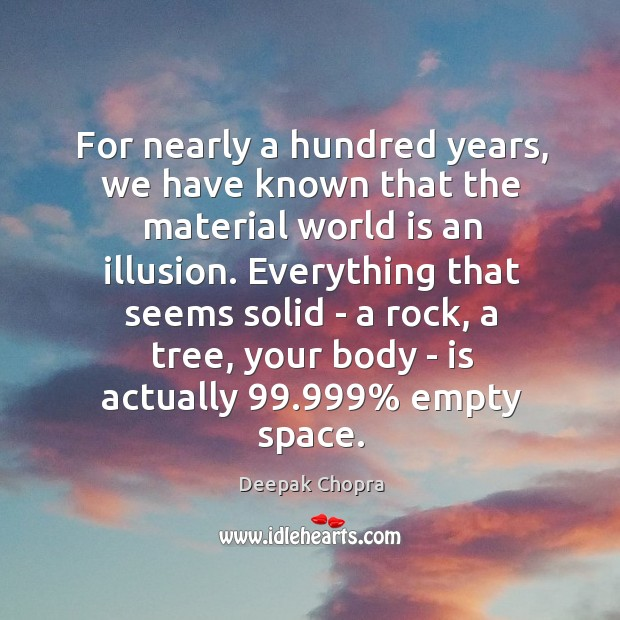 For nearly a hundred years, we have known that the material world Image