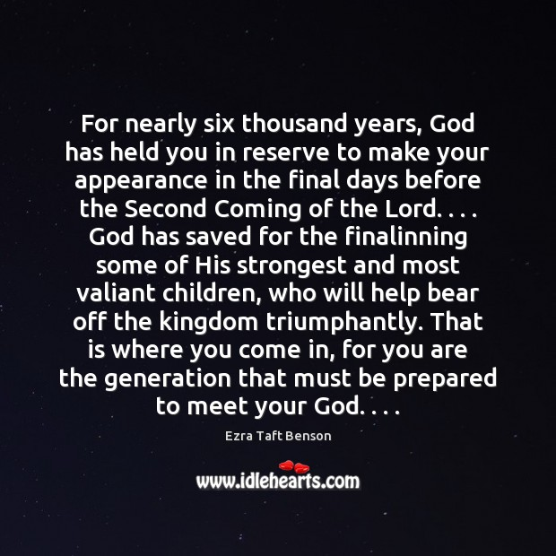 For nearly six thousand years, God has held you in reserve to Image