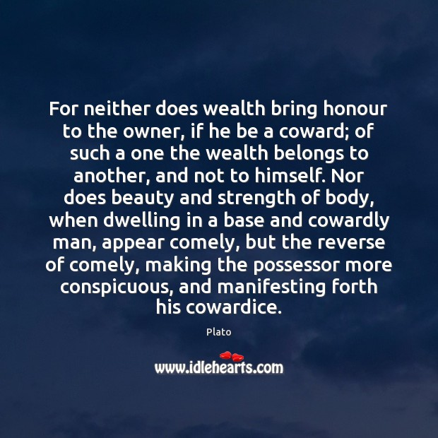 For neither does wealth bring honour to the owner, if he be Image