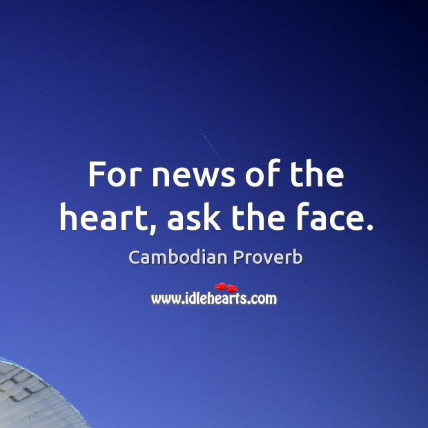 For news of the heart, ask the face. Cambodian Proverbs Image