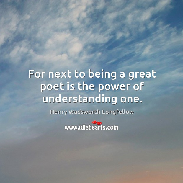 Image, For next to being a great poet is the power of understanding one.