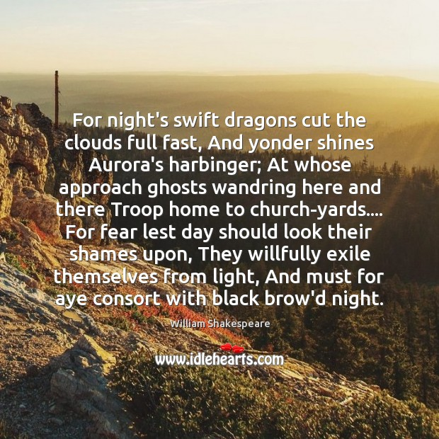 Image, For night's swift dragons cut the clouds full fast, And yonder shines