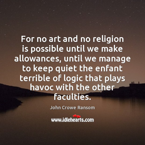 Image, For no art and no religion is possible until we make allowances,