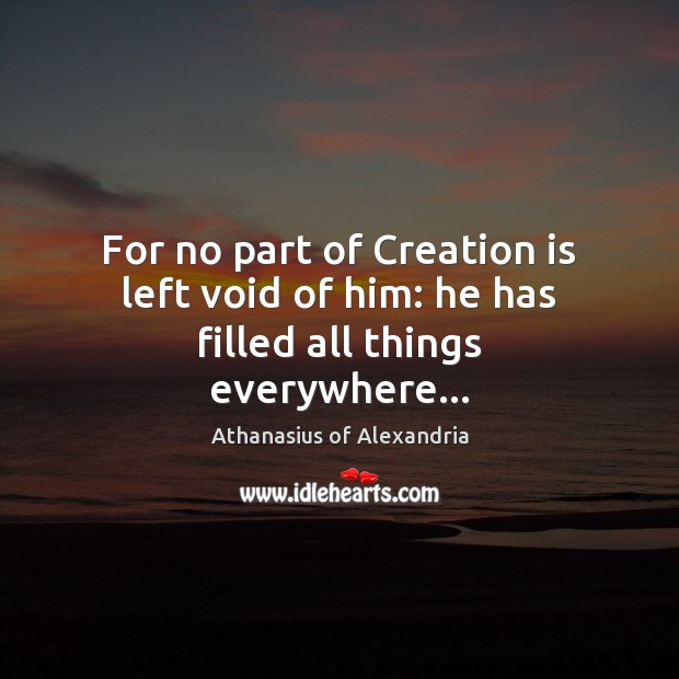 Image, For no part of Creation is left void of him: he has filled all things everywhere…
