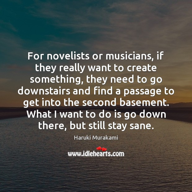 For novelists or musicians, if they really want to create something, they Image