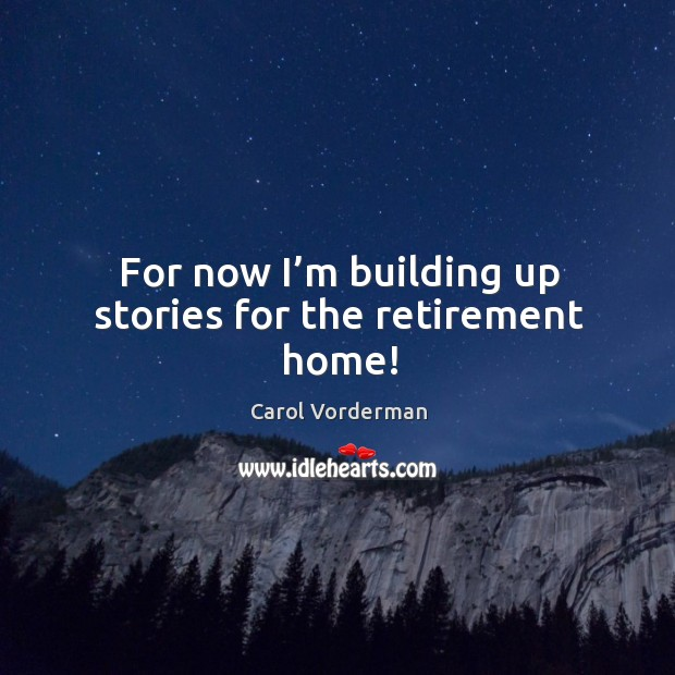 For now I'm building up stories for the retirement home! Image