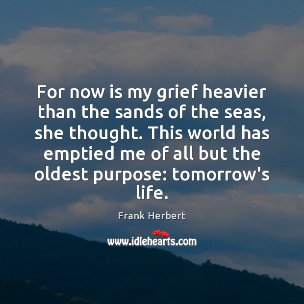 For now is my grief heavier than the sands of the seas, Frank Herbert Picture Quote