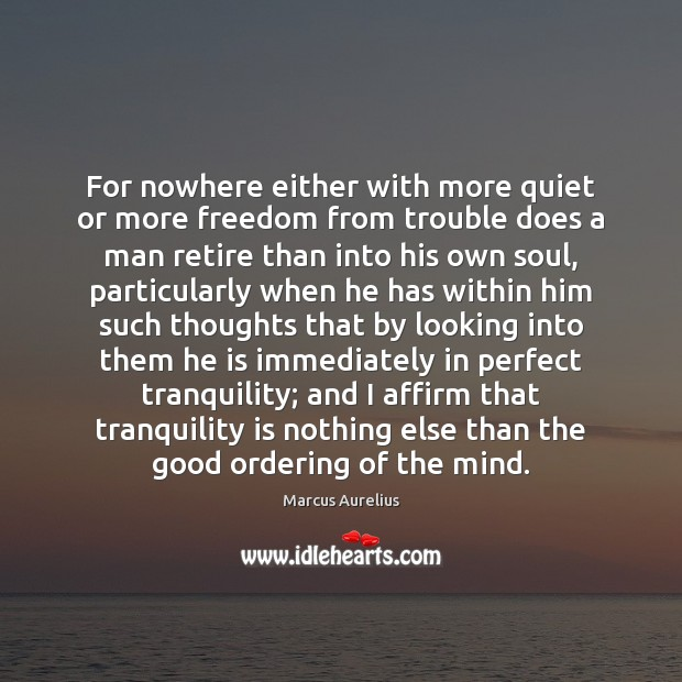 For nowhere either with more quiet or more freedom from trouble does Marcus Aurelius Picture Quote