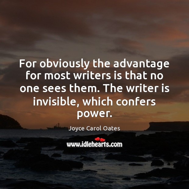 Image, For obviously the advantage for most writers is that no one sees