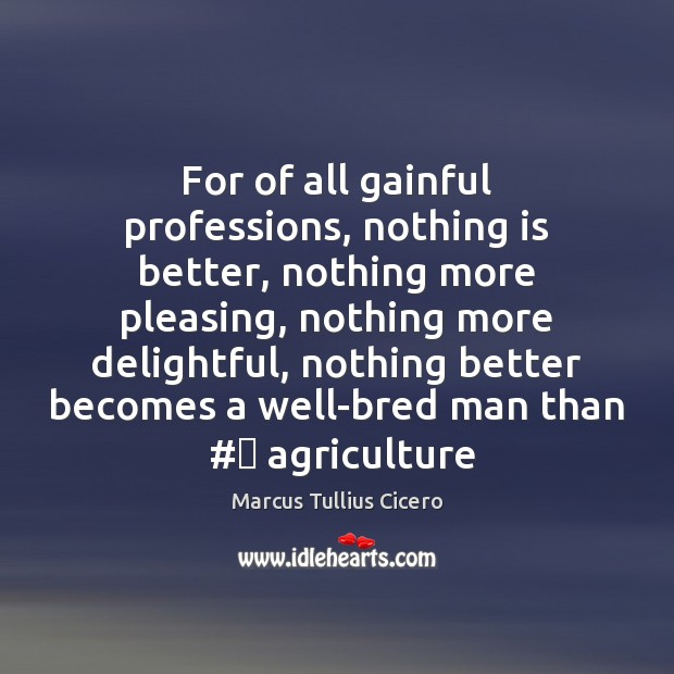 Image, For of all gainful professions, nothing is better, nothing more pleasing, nothing