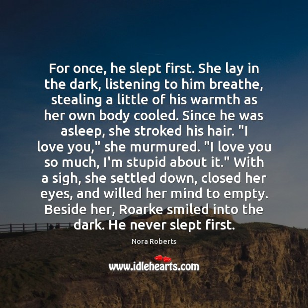 For once, he slept first. She lay in the dark, listening to Love You So Much Quotes Image