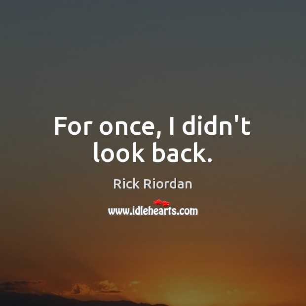 For once, I didn't look back. Rick Riordan Picture Quote