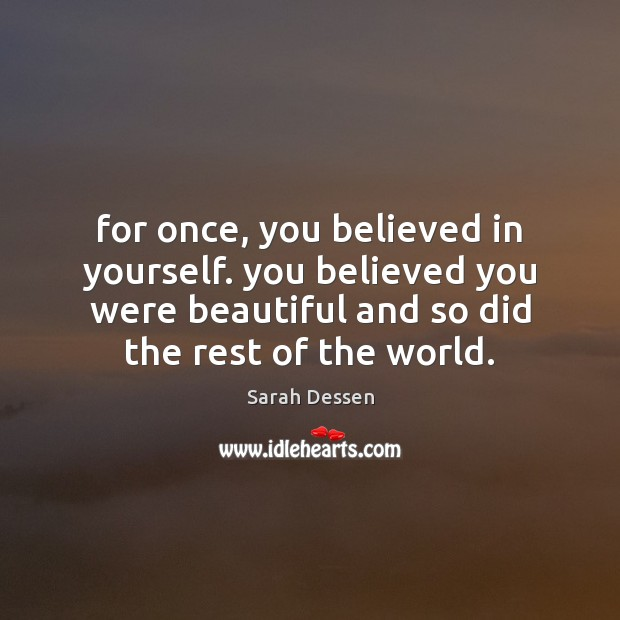 For once, you believed in yourself. you believed you were beautiful and Image