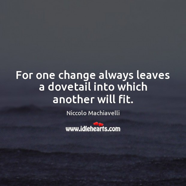 Image, For one change always leaves a dovetail into which another will fit.
