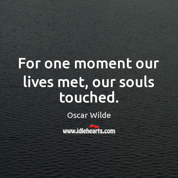 Image, For one moment our lives met, our souls touched.