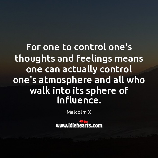 For one to control one's thoughts and feelings means one can actually Malcolm X Picture Quote