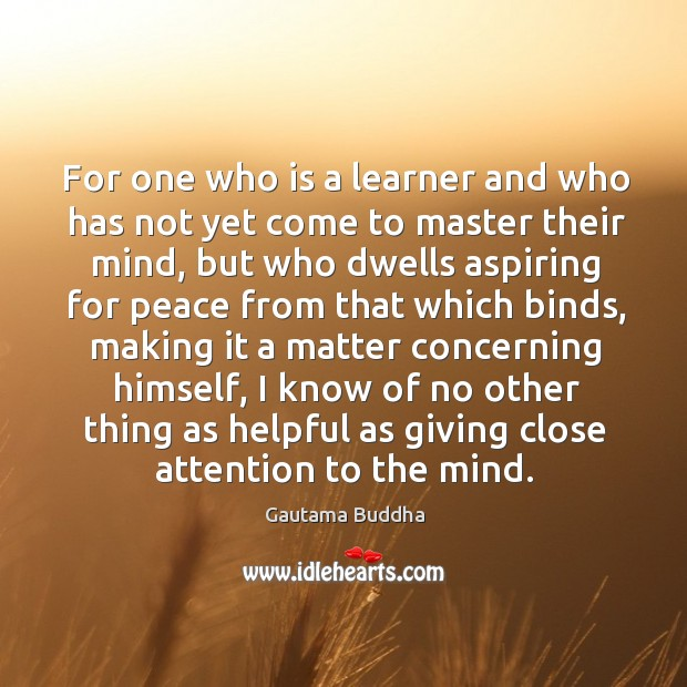 For one who is a learner and who has not yet come Image
