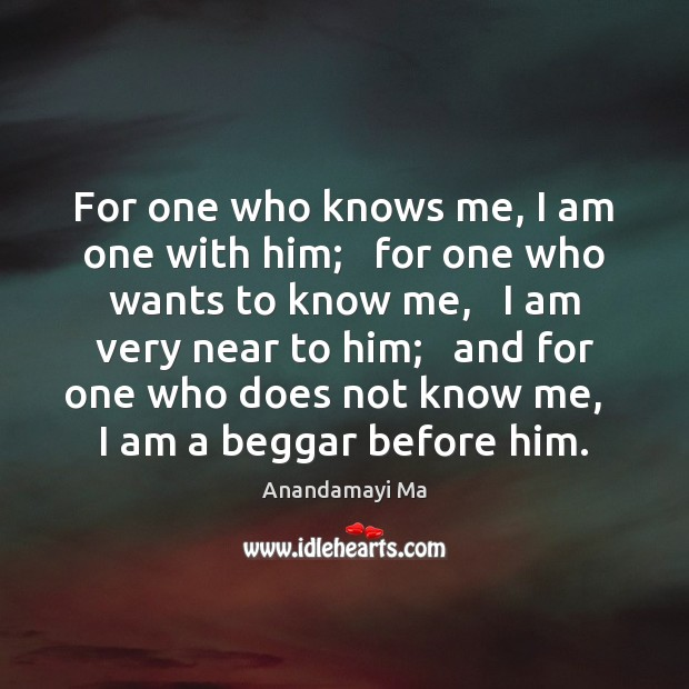 Image, For one who knows me, I am one with him;   for one