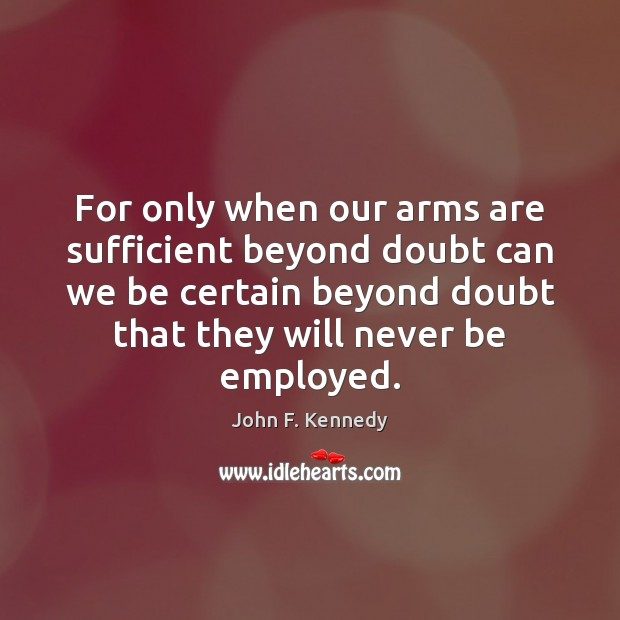 Image, For only when our arms are sufficient beyond doubt can we be