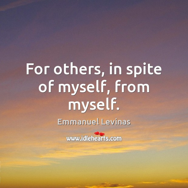 For others, in spite of myself, from myself. Image