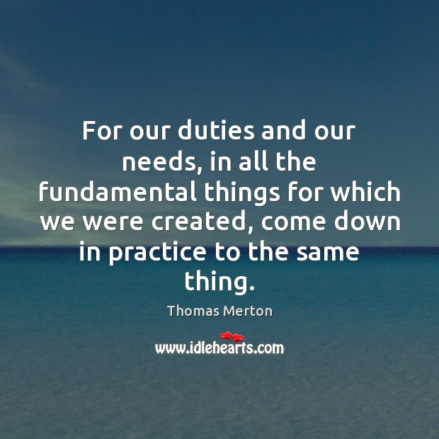 Image, For our duties and our needs, in all the fundamental things for