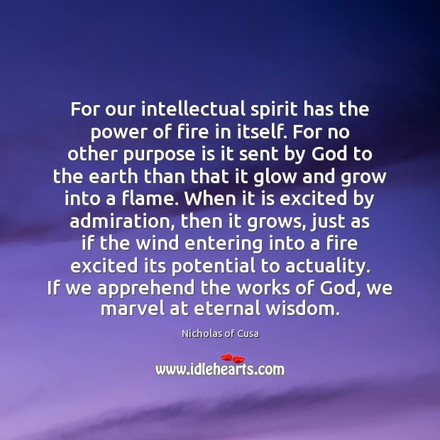 For our intellectual spirit has the power of fire in itself. For Image