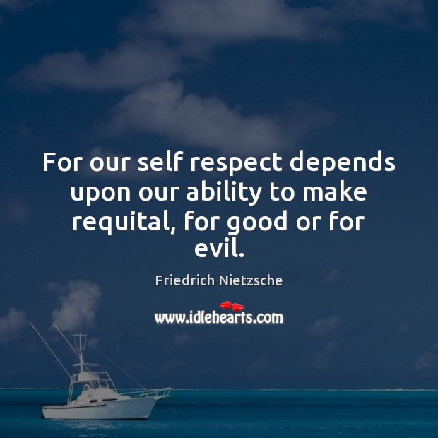 Image, For our self respect depends upon our ability to make requital, for good or for evil.