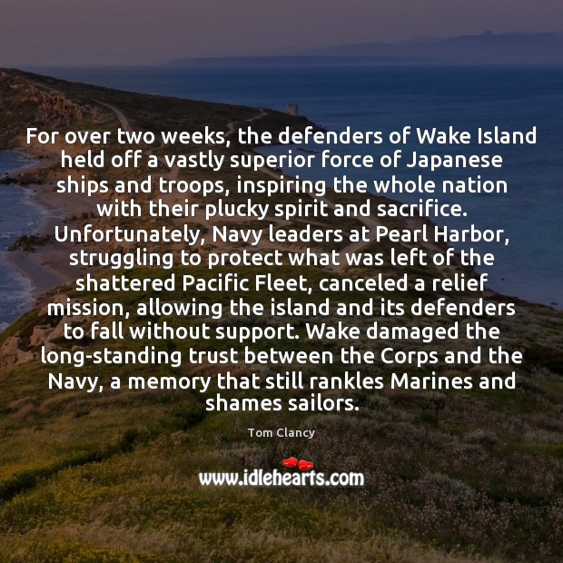 For over two weeks, the defenders of Wake Island held off a Tom Clancy Picture Quote