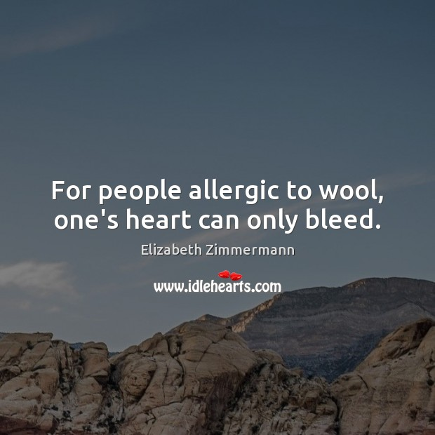 Image, For people allergic to wool, one's heart can only bleed.