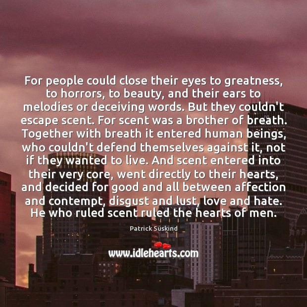 For people could close their eyes to greatness, to horrors, to beauty, Love and Hate Quotes Image