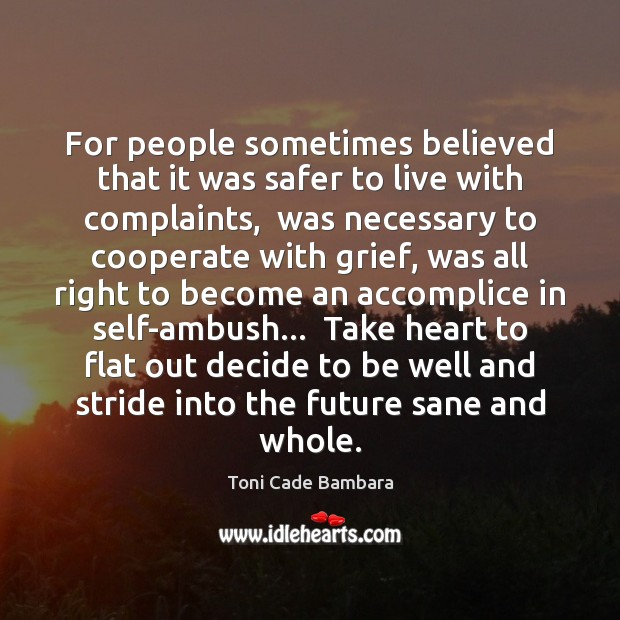 For people sometimes believed that it was safer to live with complaints, Toni Cade Bambara Picture Quote