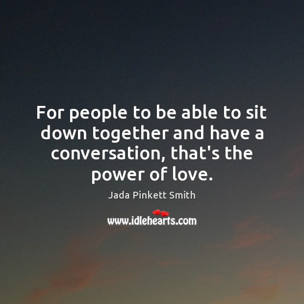 For people to be able to sit down together and have a Image
