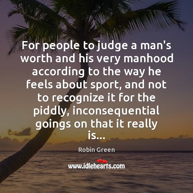 For people to judge a man's worth and his very manhood according Image