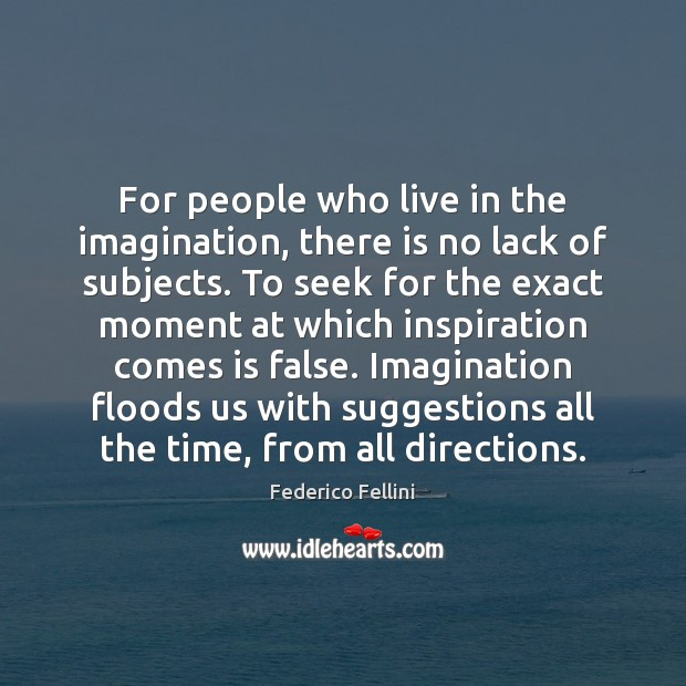 For people who live in the imagination, there is no lack of Image