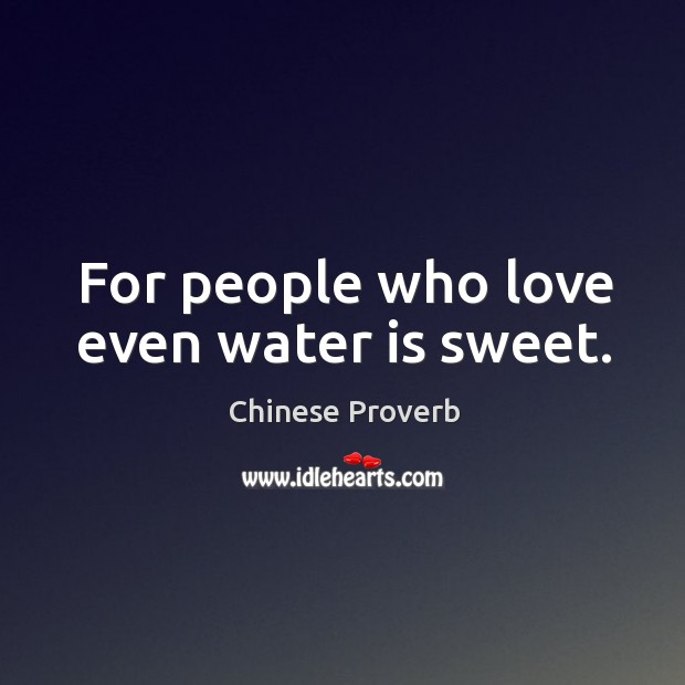 Image, For people who love even water is sweet.