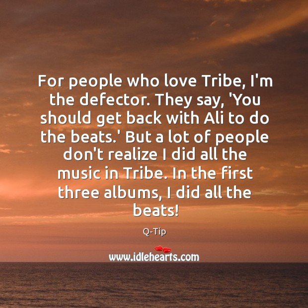 For people who love Tribe, I'm the defector. They say, 'You should Image