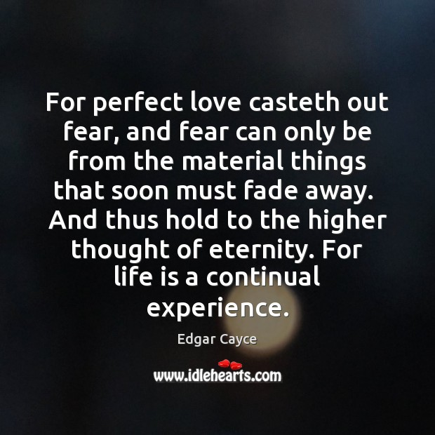 For perfect love casteth out fear, and fear can only be from
