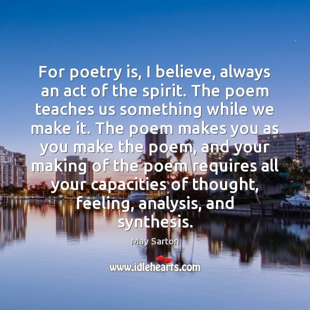 For poetry is, I believe, always an act of the spirit. The Poetry Quotes Image