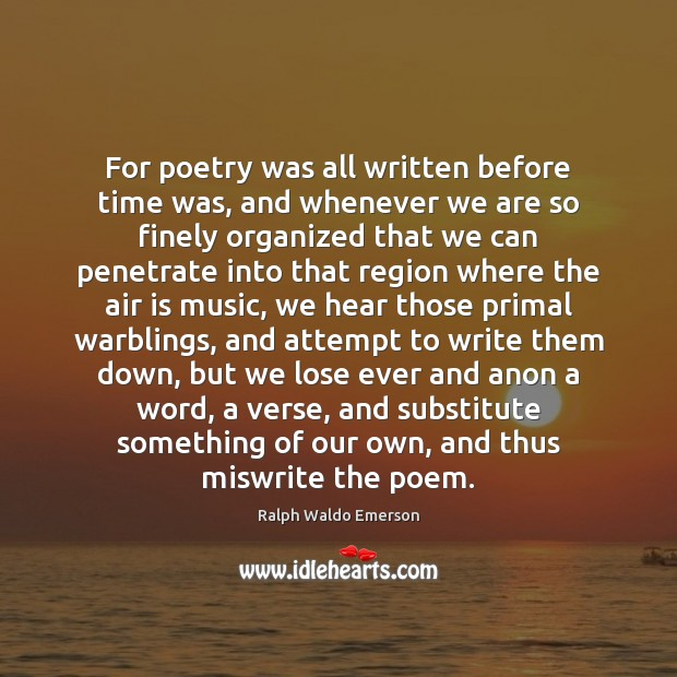 Image, For poetry was all written before time was, and whenever we are