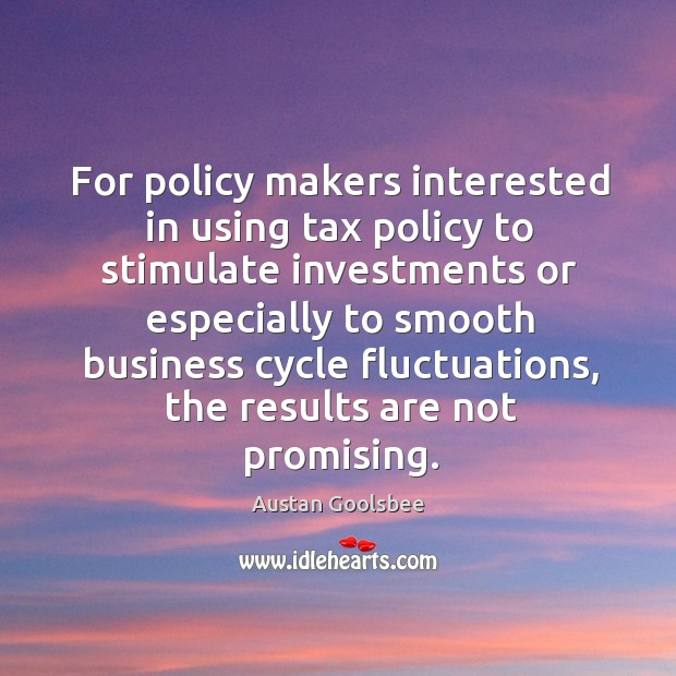 Image, For policy makers interested in using tax policy to stimulate investments or especially
