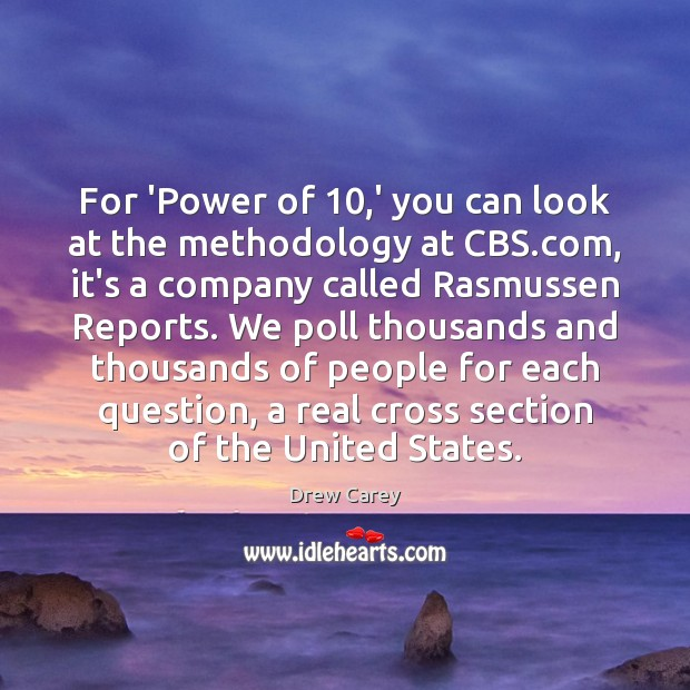 For 'Power of 10,' you can look at the methodology at CBS. Drew Carey Picture Quote